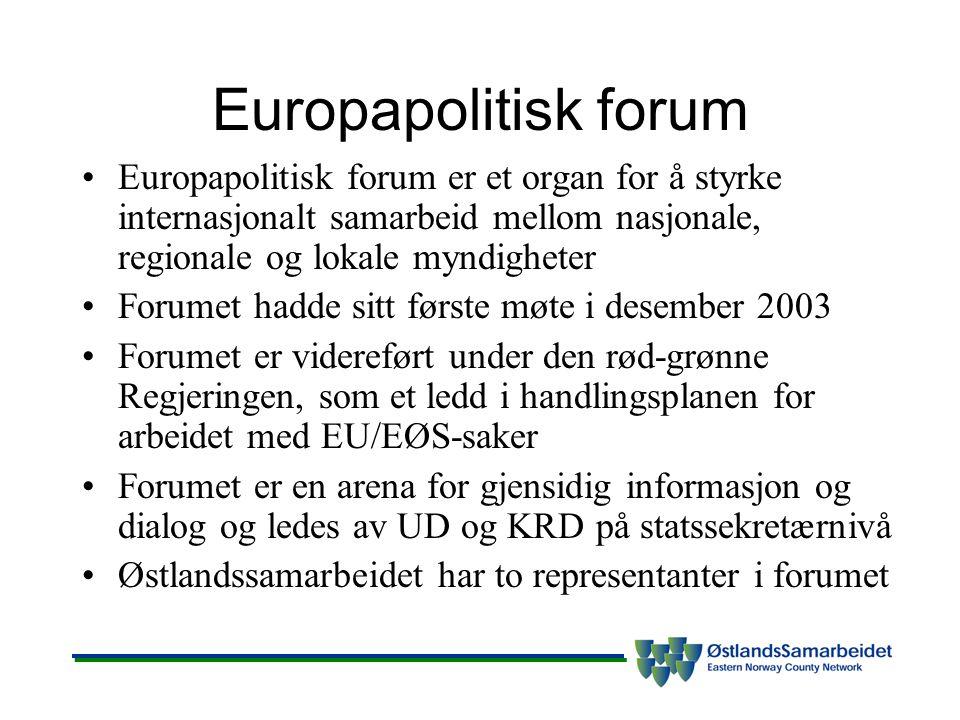 Europapolitisk forum Europapolitisk forum er et organ for å styrke internasjonalt samarbeid mellom nasjonale, regionale og lokale myndigheter Forumet hadde sitt første møte i desember 2003 Forumet er videreført under den rød-grønne Regjeringen, som et ledd i handlingsplanen for arbeidet med EU/EØS-saker Forumet er en arena for gjensidig informasjon og dialog og ledes av UD og KRD på statssekretærnivå Østlandssamarbeidet har to representanter i forumet