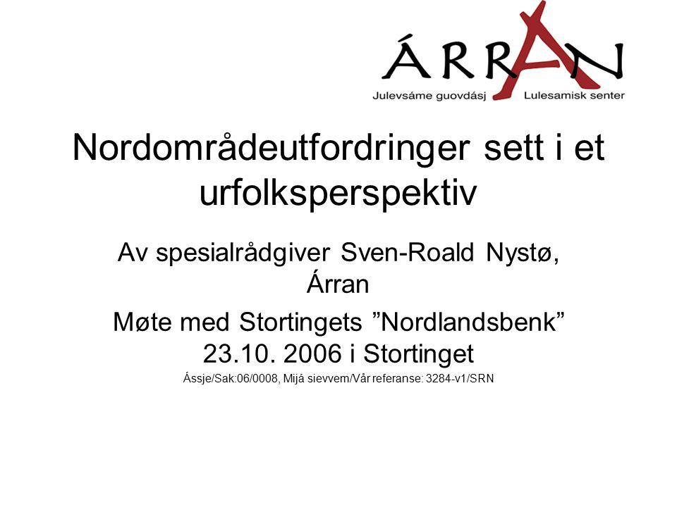 Nordområdeutfordringer sett i et urfolksperspektiv Av spesialrådgiver Sven-Roald Nystø, Árran Møte med Stortingets Nordlandsbenk 23.10.