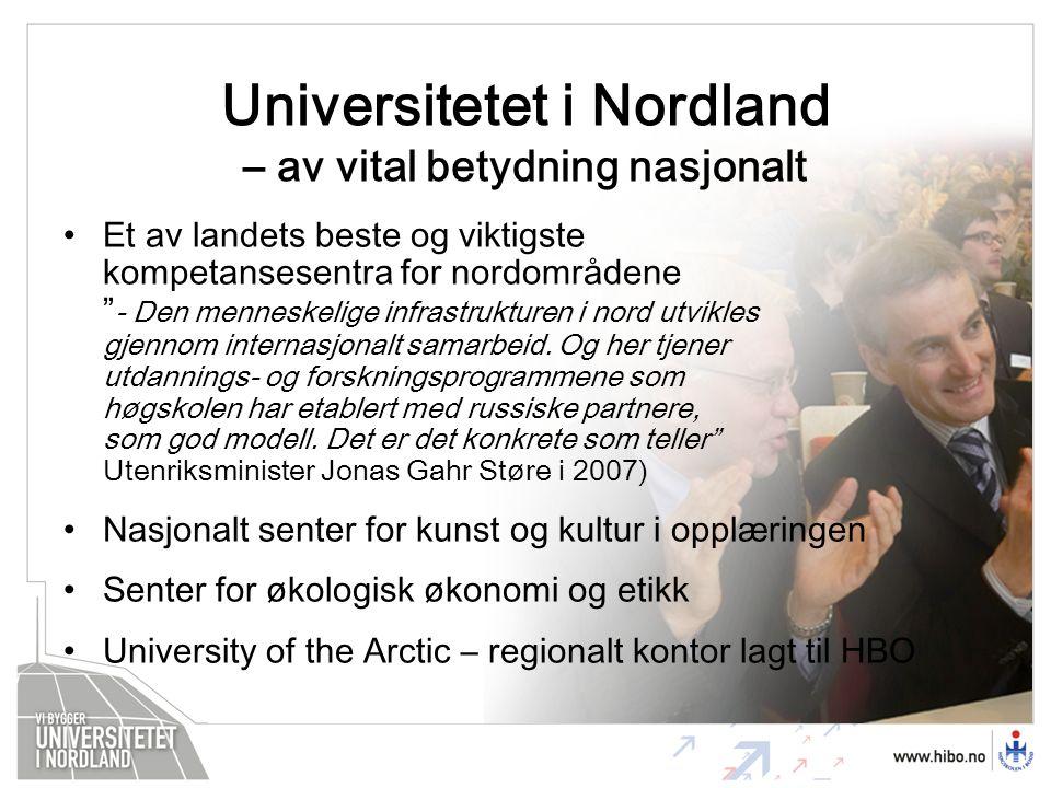 Universitetet i Nordland – av vital betydning nasjonalt Et av landets beste og viktigste kompetansesentra for nordområdene - Den menneskelige infrastrukturen i nord utvikles gjennom internasjonalt samarbeid.
