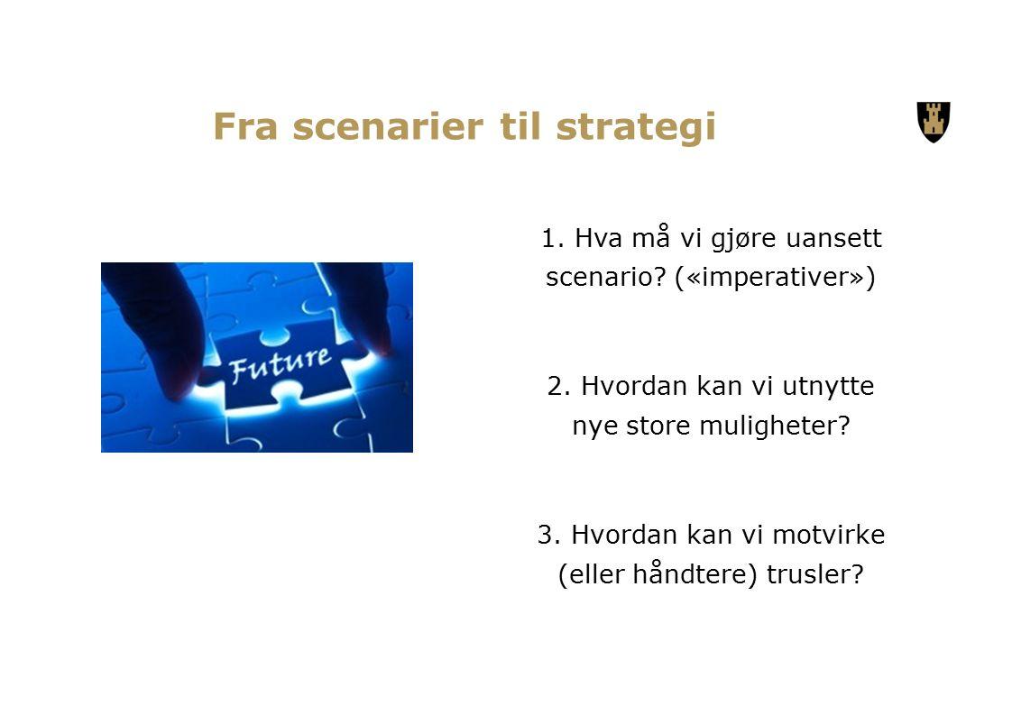 Fra scenarier til strategi 1. Hva må vi gjøre uansett scenario.