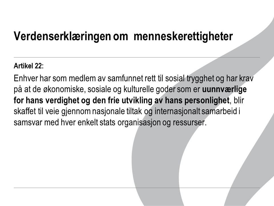 Verdenserklæringen om menneskerettigheter Artikel 22: Enhver har som medlem av samfunnet rett til sosial trygghet og har krav på at de økonomiske, sos