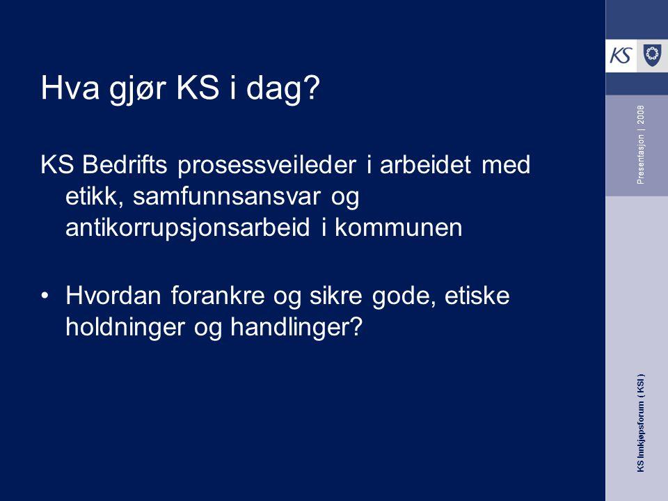 KS Innkjøpsforum ( KSI ) Presentasjon | 2008 Hva gjør KS i dag.
