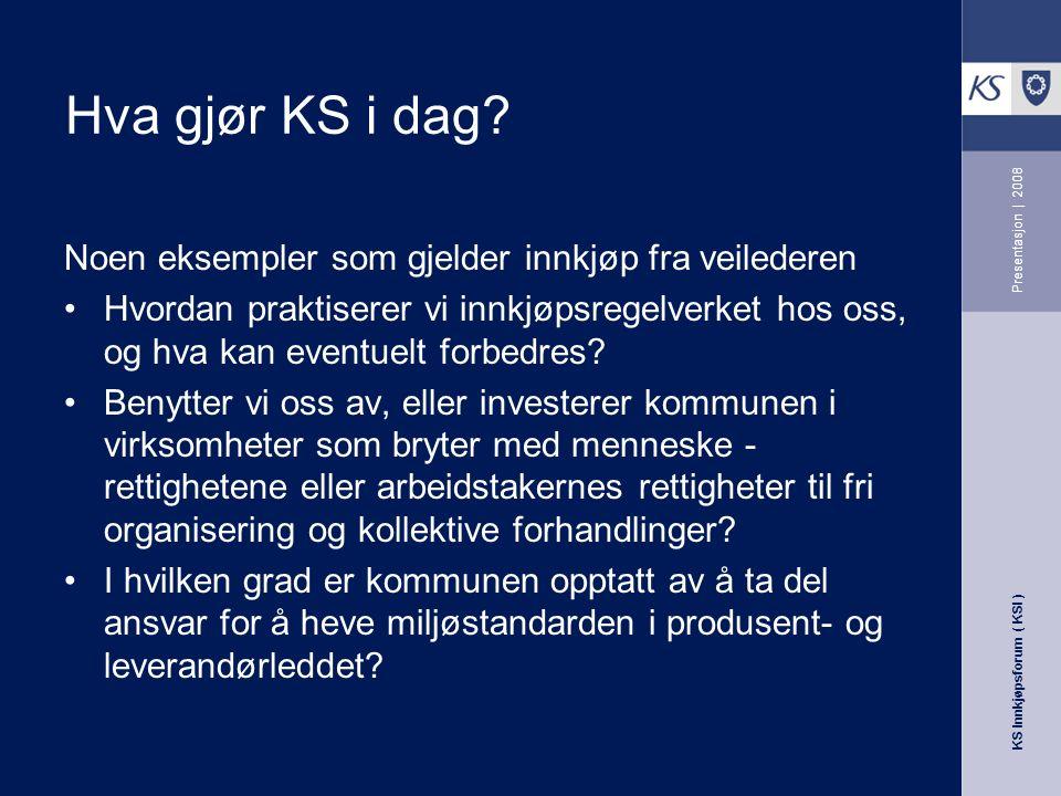 KS Innkjøpsforum ( KSI ) Presentasjon | 2008 Noen eksempler som gjelder innkjøp fra veilederen Hvordan praktiserer vi innkjøpsregelverket hos oss, og hva kan eventuelt forbedres.