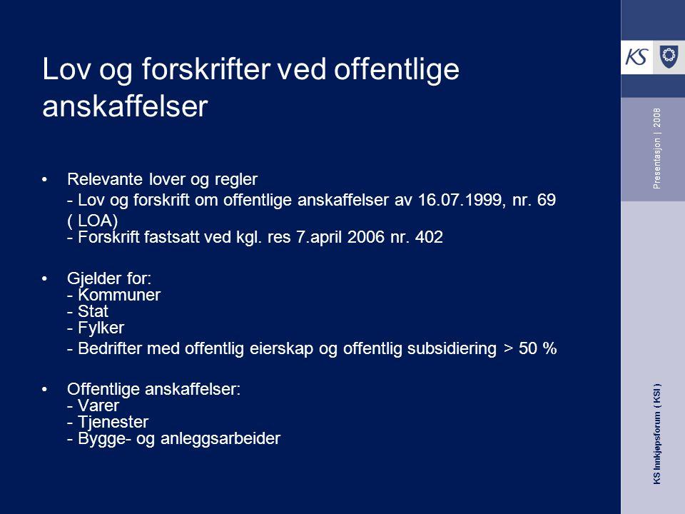 KS Innkjøpsforum ( KSI ) Presentasjon | 2008 Lov og forskrifter ved offentlige anskaffelser Relevante lover og regler - Lov og forskrift om offentlige anskaffelser av 16.07.1999, nr.