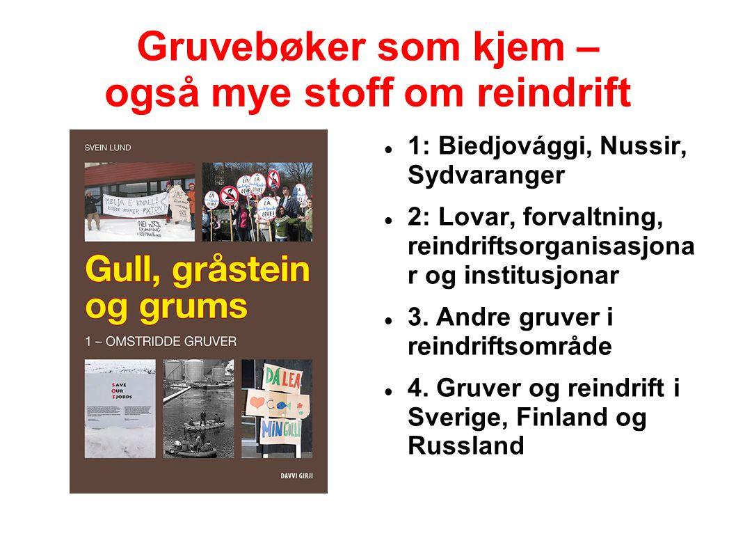 Gruvebøker som kjem – også mye stoff om reindrift 1: Biedjovággi, Nussir, Sydvaranger 2: Lovar, forvaltning, reindriftsorganisasjona r og institusjonar 3.