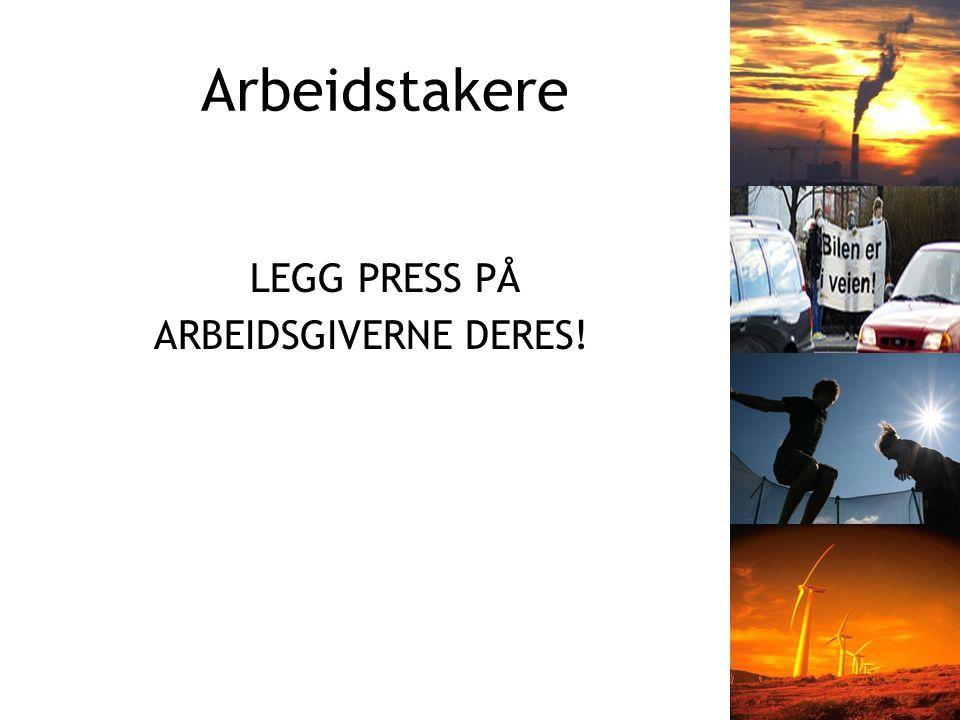 Arbeidstakere LEGG PRESS PÅ ARBEIDSGIVERNE DERES!
