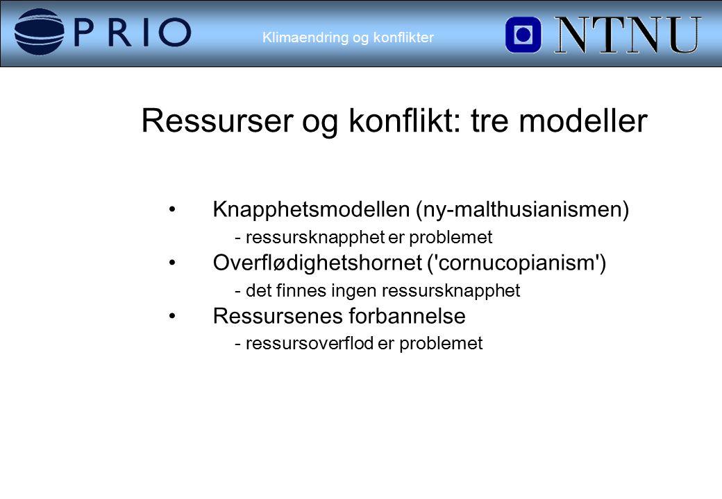 Klimaendring og konflikter Ressurser og konflikt: tre modeller Knapphetsmodellen (ny-malthusianismen) - ressursknapphet er problemet Overflødighetshornet ( cornucopianism ) - det finnes ingen ressursknapphet Ressursenes forbannelse - ressursoverflod er problemet
