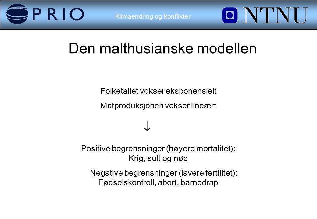 Klimaendring og konflikter Den malthusianske modellen Folketallet vokser eksponensielt Matproduksjonen vokser lineært  Positive begrensninger (høyere mortalitet): Krig, sult og nød Negative begrensninger (lavere fertilitet): Fødselskontroll, abort, barnedrap
