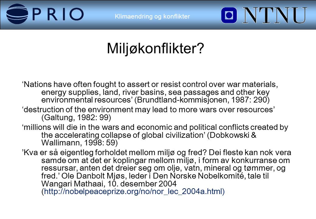 Klimaendring og konflikter Miljøkonflikter? ʻNations have often fought to assert or resist control over war materials, energy supplies, land, river ba