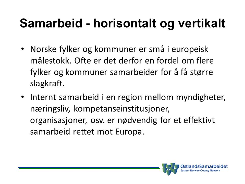 Samarbeid - horisontalt og vertikalt Norske fylker og kommuner er små i europeisk målestokk. Ofte er det derfor en fordel om flere fylker og kommuner
