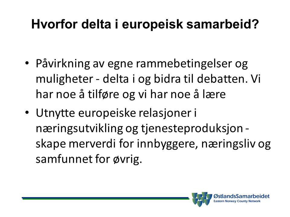Hvorfor delta i europeisk samarbeid? Påvirkning av egne rammebetingelser og muligheter - delta i og bidra til debatten. Vi har noe å tilføre og vi har