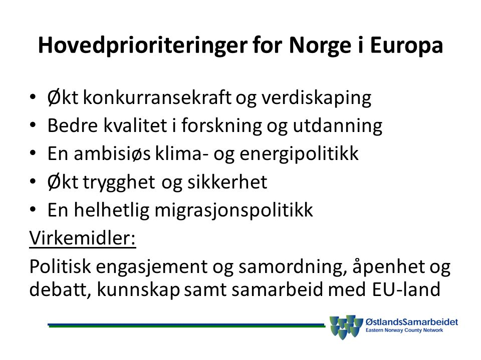 Hovedprioriteringer for Norge i Europa Økt konkurransekraft og verdiskaping Bedre kvalitet i forskning og utdanning En ambisiøs klima- og energipoliti