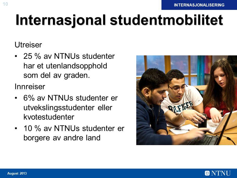 10 August 2013 Internasjonal studentmobilitet Utreiser 25 % av NTNUs studenter har et utenlandsopphold som del av graden. Innreiser 6% av NTNUs studen
