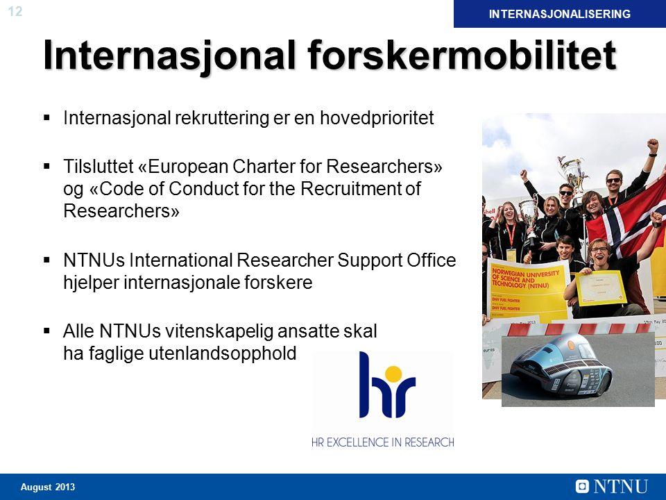 12 August 2013 Internasjonal forskermobilitet  Internasjonal rekruttering er en hovedprioritet  Tilsluttet «European Charter for Researchers» og «Co