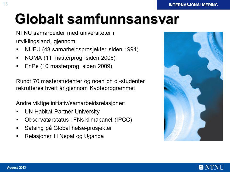 13 August 2013 Globalt samfunnsansvar NTNU samarbeider med universiteter i utviklingsland, gjennom:  NUFU (43 samarbeidsprosjekter siden 1991)  NOMA