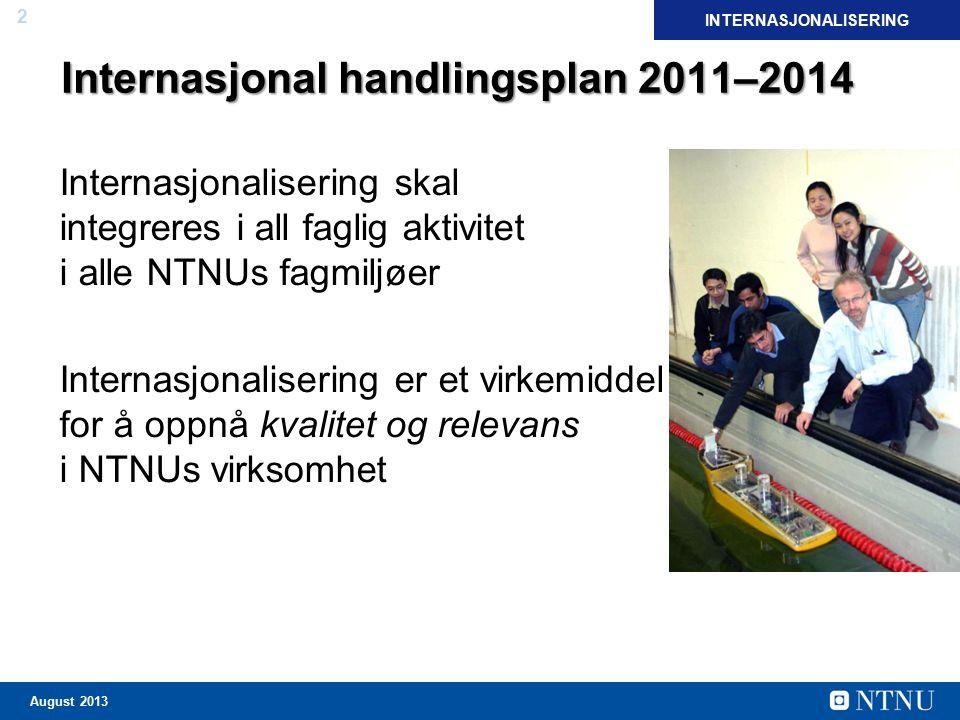 2 August 2013 Internasjonal handlingsplan 2011–2014 Internasjonalisering skal integreres i all faglig aktivitet i alle NTNUs fagmiljøer Internasjonali