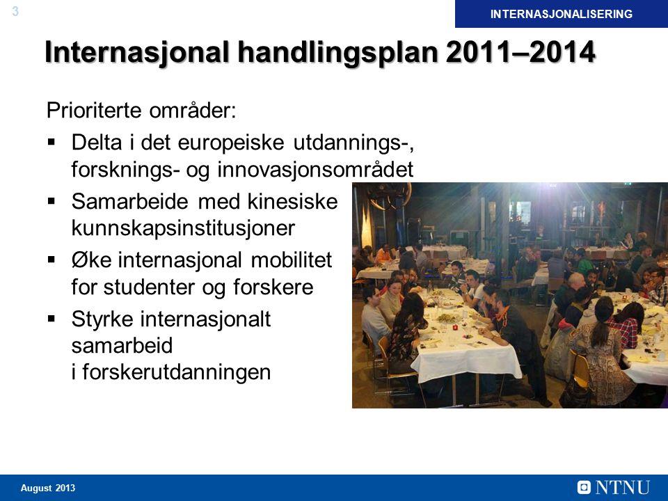 3 August 2013 Internasjonal handlingsplan 2011–2014 Prioriterte områder:  Delta i det europeiske utdannings-, forsknings- og innovasjonsområdet  Sam