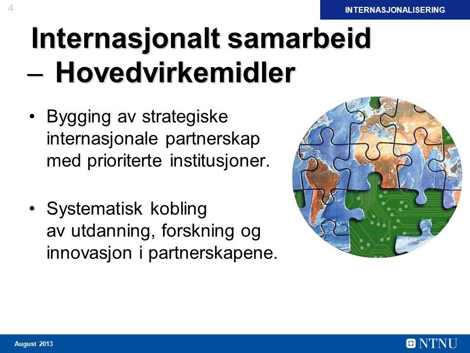 4 August 2013 Internasjonalt samarbeid ̶ Hovedvirkemidler Bygging av strategiske internasjonale partnerskap med prioriterte institusjoner. Systematisk