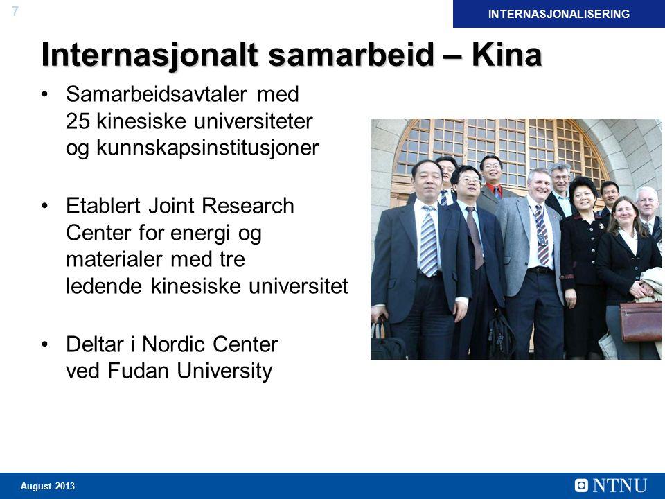 7 August 2013 Internasjonalt samarbeid – Kina Samarbeidsavtaler med 25 kinesiske universiteter og kunnskapsinstitusjoner Etablert Joint Research Cente