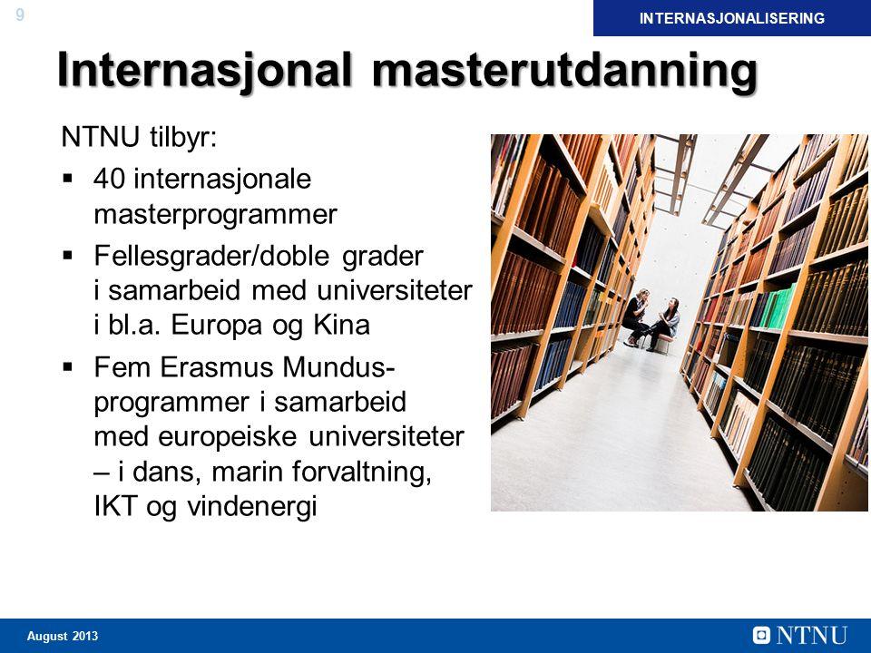 9 August 2013 Internasjonal masterutdanning NTNU tilbyr:  40 internasjonale masterprogrammer  Fellesgrader/doble grader i samarbeid med universitete