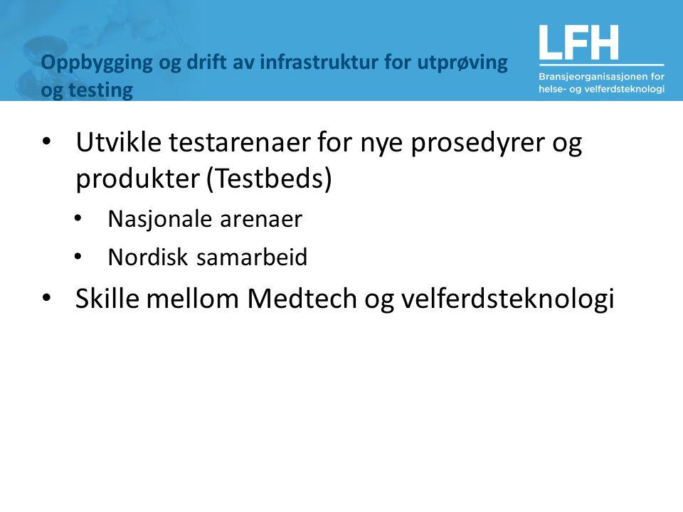 Oppbygging og drift av infrastruktur for utprøving og testing Utvikle testarenaer for nye prosedyrer og produkter (Testbeds) Nasjonale arenaer Nordisk samarbeid Skille mellom Medtech og velferdsteknologi