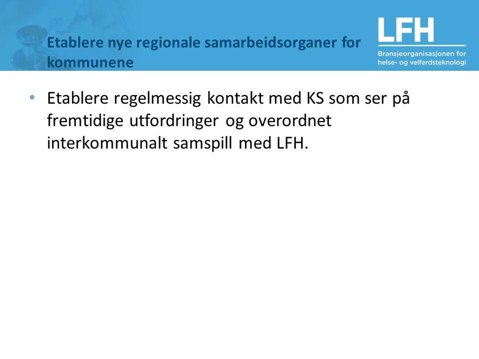 Etablere nye regionale samarbeidsorganer for kommunene Etablere regelmessig kontakt med KS som ser på fremtidige utfordringer og overordnet interkommunalt samspill med LFH.