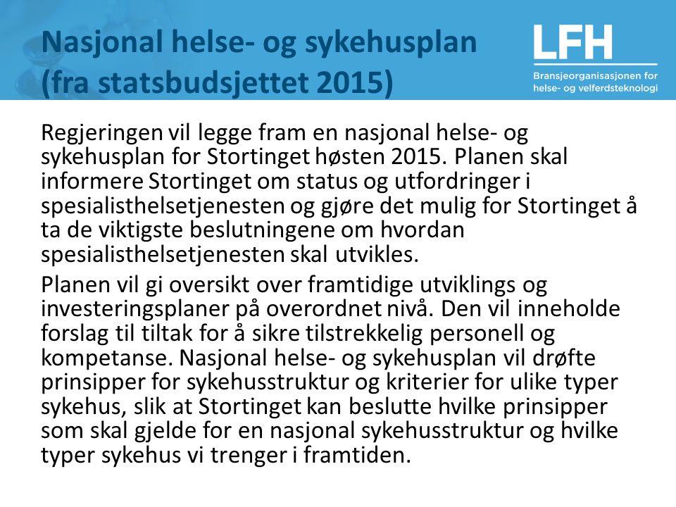 Nasjonal helse- og sykehusplan (fra statsbudsjettet 2015) Regjeringen vil legge fram en nasjonal helse- og sykehusplan for Stortinget høsten 2015.