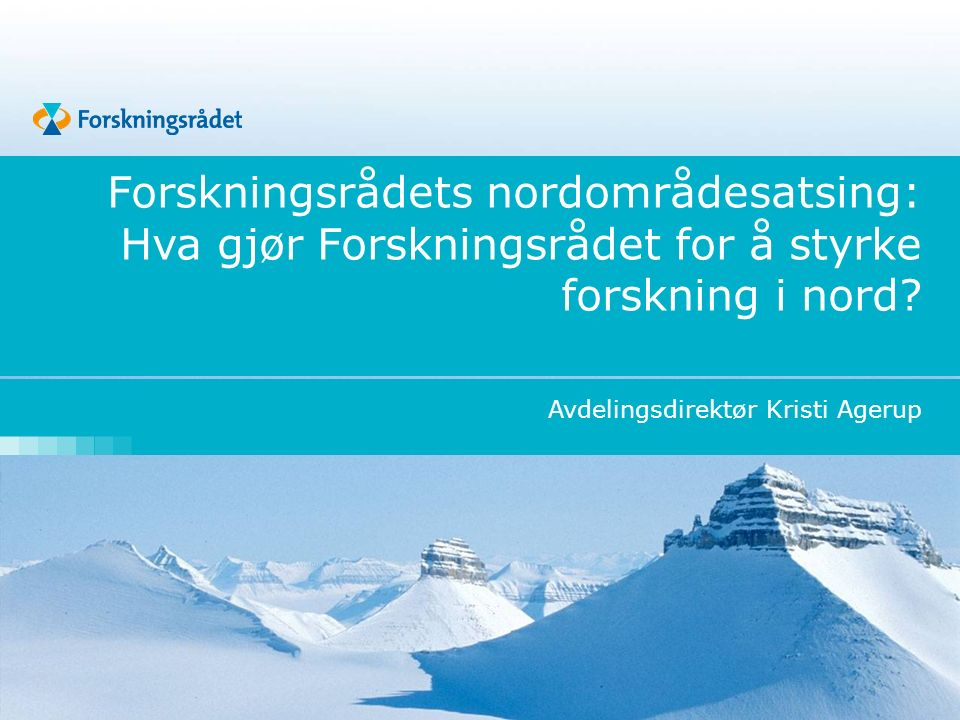 Forskningsrådets nordområdesatsing: Hva gjør Forskningsrådet for å styrke forskning i nord.
