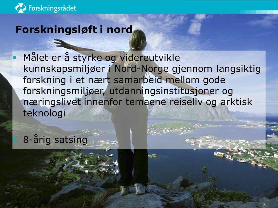 Forskningsløft i nord  Målet er å styrke og videreutvikle kunnskapsmiljøer i Nord-Norge gjennom langsiktig forskning i et nært samarbeid mellom gode forskningsmiljøer, utdanningsinstitusjoner og næringslivet innenfor temaene reiseliv og arktisk teknologi  8-årig satsing 7