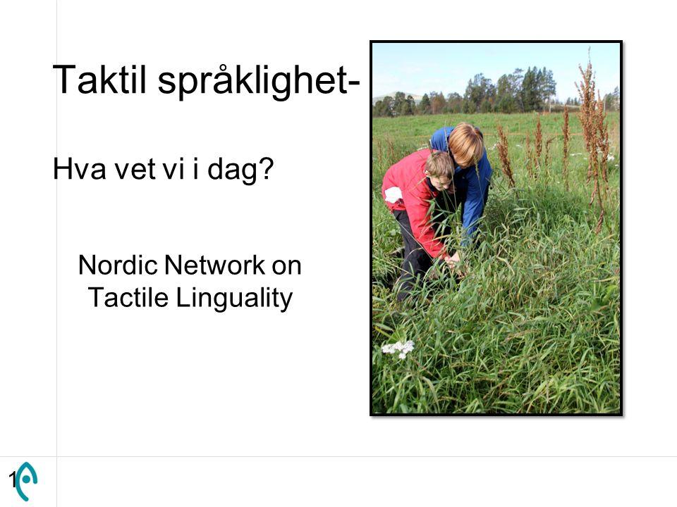 Taktil språklighet- Hva vet vi i dag Nordic Network on Tactile Linguality 1