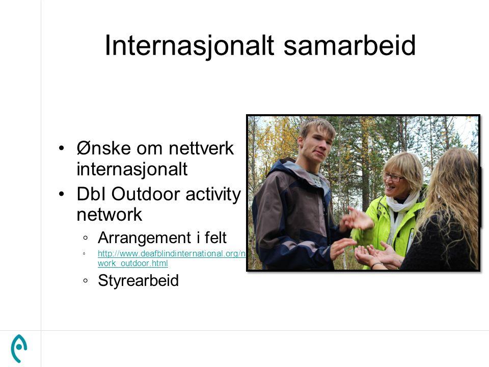 Internasjonalt samarbeid Ønske om nettverk internasjonalt DbI Outdoor activity network ◦Arrangement i felt ◦http://www.deafblindinternational.org/net work_outdoor.htmlhttp://www.deafblindinternational.org/net work_outdoor.html ◦Styrearbeid