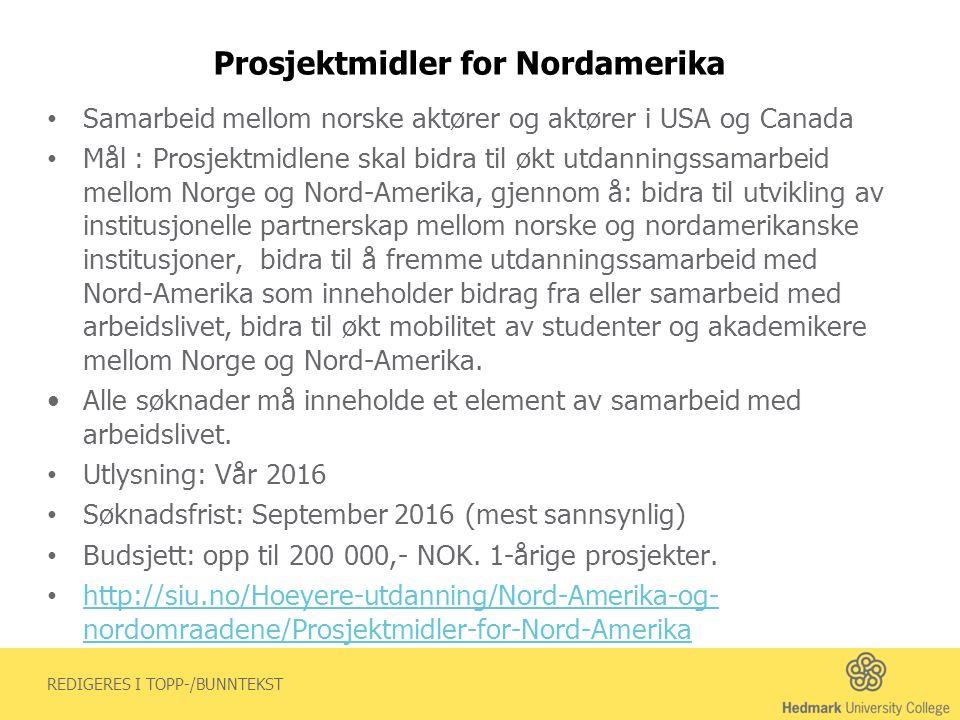 REDIGERES I TOPP-/BUNNTEKST Prosjektmidler for Nordamerika Samarbeid mellom norske aktører og aktører i USA og Canada Mål : Prosjektmidlene skal bidra til økt utdanningssamarbeid mellom Norge og Nord-Amerika, gjennom å: bidra til utvikling av institusjonelle partnerskap mellom norske og nordamerikanske institusjoner, bidra til å fremme utdanningssamarbeid med Nord-Amerika som inneholder bidrag fra eller samarbeid med arbeidslivet, bidra til økt mobilitet av studenter og akademikere mellom Norge og Nord-Amerika.