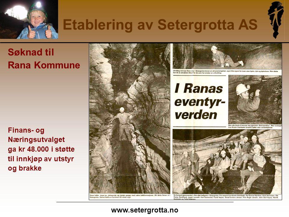 www.setergrotta.no Etablering av Setergrotta AS Søknad til Rana Kommune Finans- og Næringsutvalget ga kr 48.000 i støtte til innkjøp av utstyr og brakke