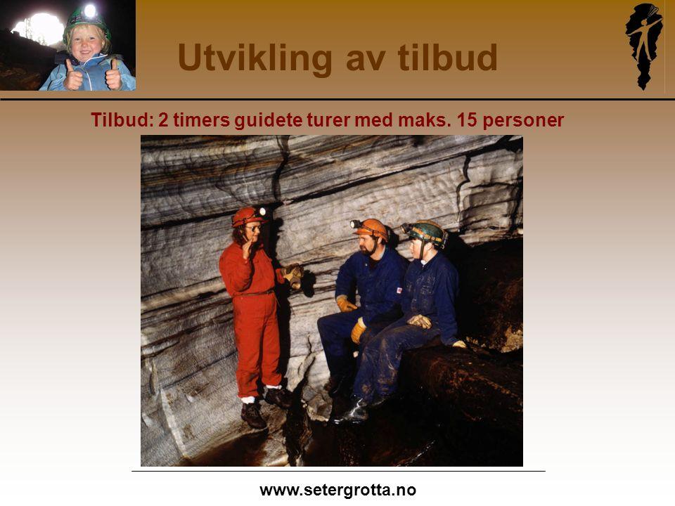 www.setergrotta.no Utvikling av tilbud Tilbud: 2 timers guidete turer med maks. 15 personer