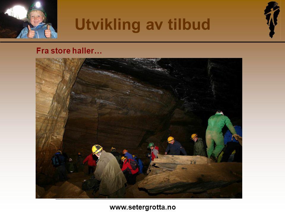 www.setergrotta.no Utvikling av tilbud Fra store haller…
