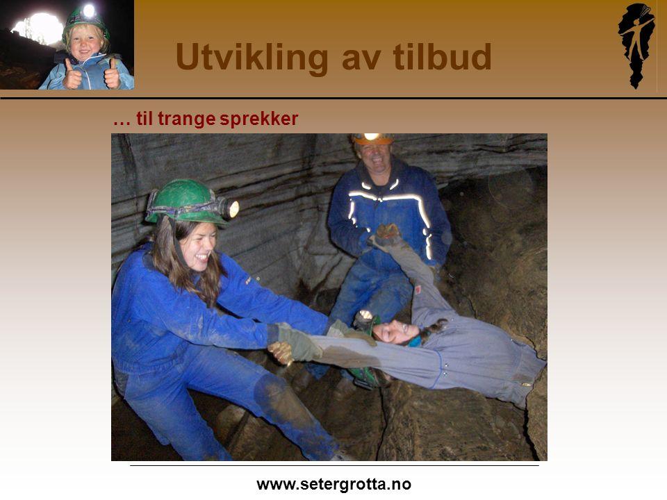 www.setergrotta.no Utvikling av tilbud … til trange sprekker