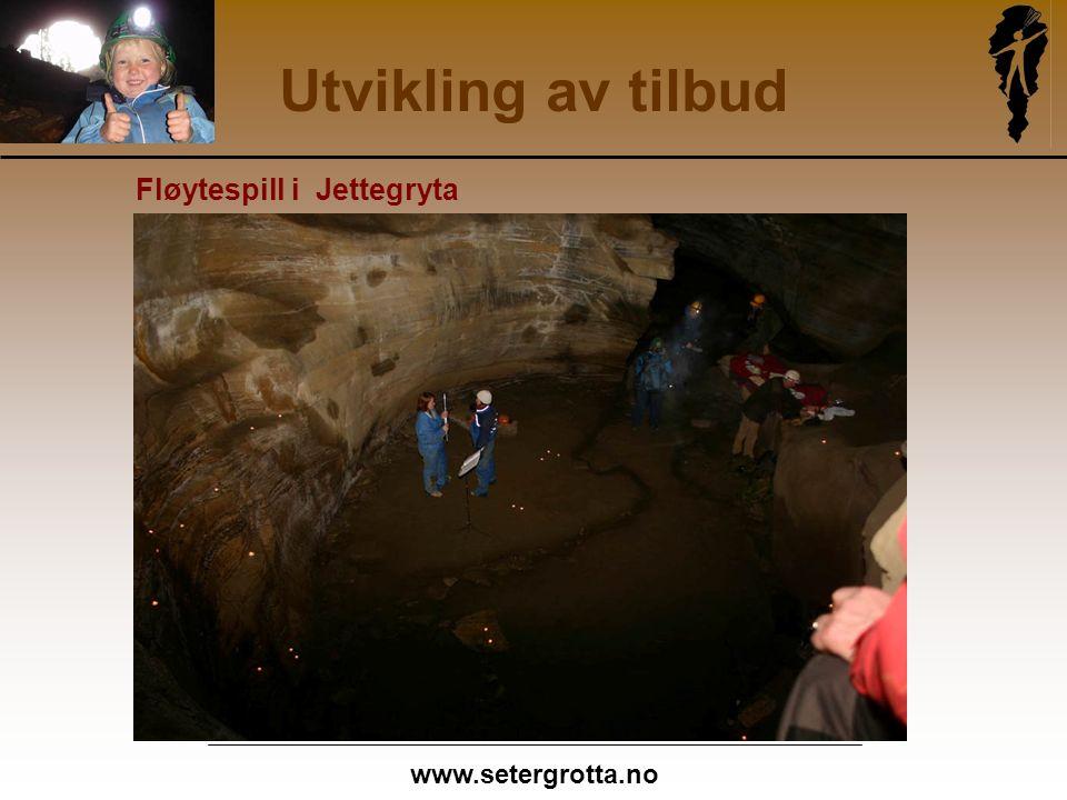 www.setergrotta.no Utvikling av tilbud Fløytespill i Jettegryta