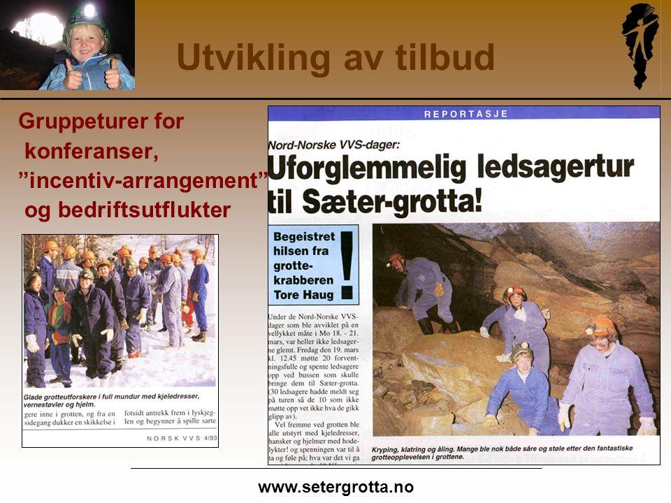 www.setergrotta.no Utvikling av tilbud Gruppeturer for konferanser, incentiv-arrangement og bedriftsutflukter