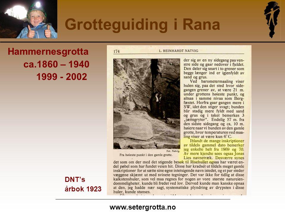 www.setergrotta.no Grotteguiding i Rana Hammernesgrotta ca.1860 – 1940 1999 - 2002 DNT's årbok 1923