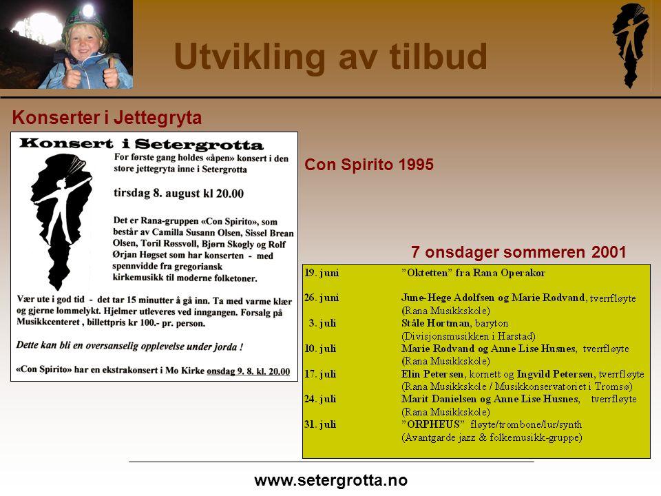 www.setergrotta.no Utvikling av tilbud Konserter i Jettegryta Con Spirito 1995 7 onsdager sommeren 2001