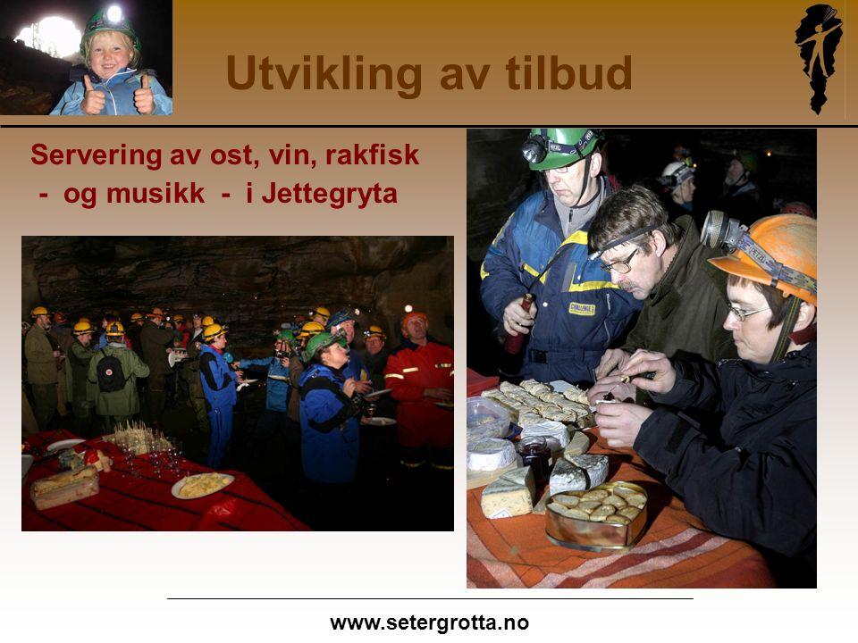 www.setergrotta.no Utvikling av tilbud Servering av ost, vin, rakfisk - og musikk - i Jettegryta