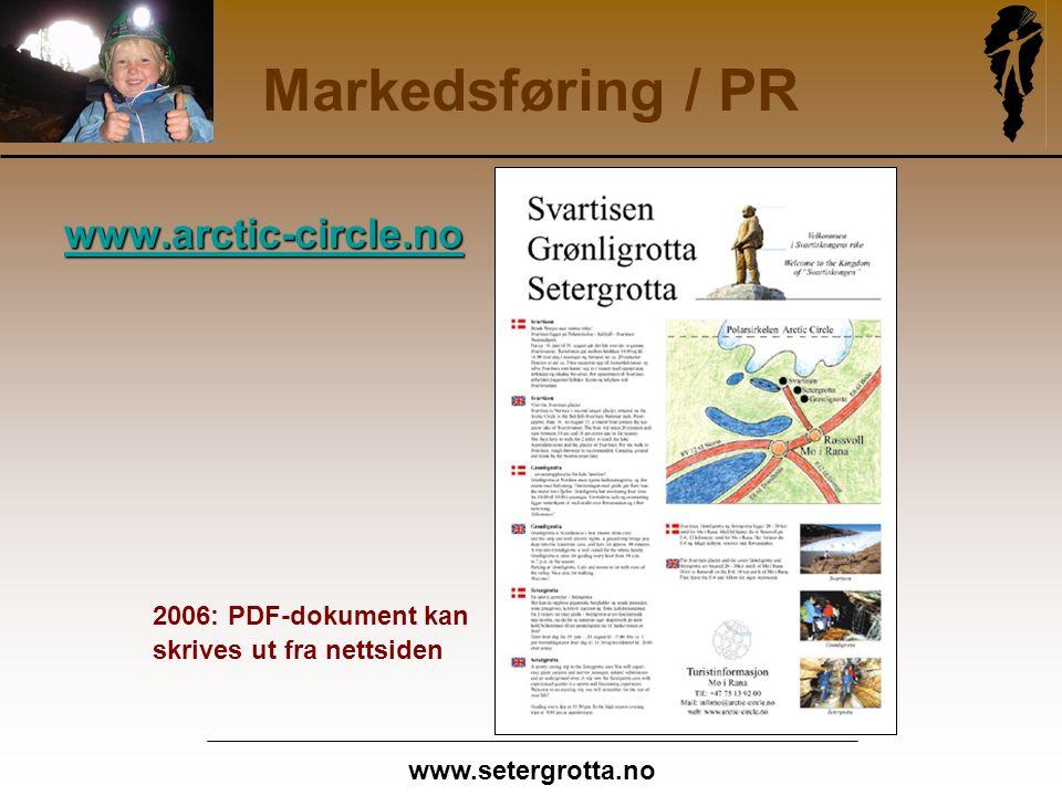 www.setergrotta.no Markedsføring / PR www.arctic-circle.no 2006: PDF-dokument kan skrives ut fra nettsiden