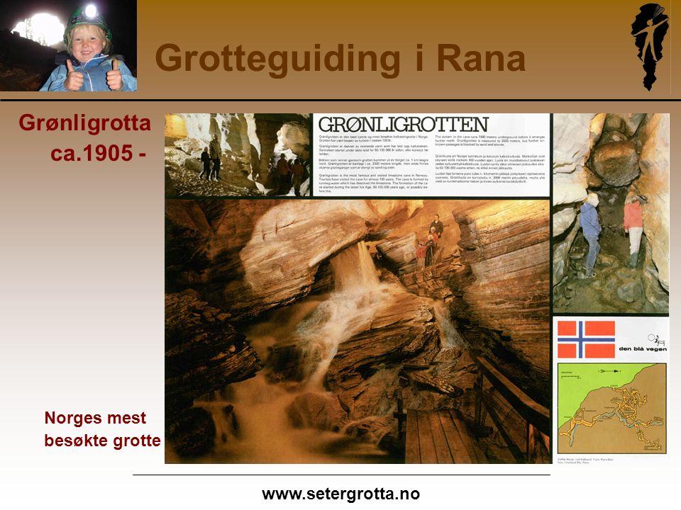 www.setergrotta.no Grotteguiding i Rana Grønligrotta ca.1905 - Norges mest besøkte grotte