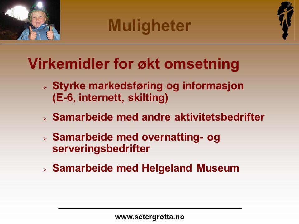 www.setergrotta.no Muligheter Virkemidler for økt omsetning  Styrke markedsføring og informasjon (E-6, internett, skilting)  Samarbeide med andre aktivitetsbedrifter  Samarbeide med overnatting- og serveringsbedrifter  Samarbeide med Helgeland Museum