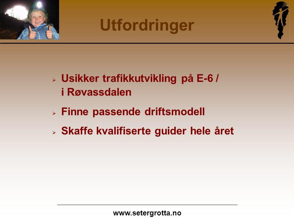 www.setergrotta.no Utfordringer  Usikker trafikkutvikling på E-6 / i Røvassdalen  Finne passende driftsmodell  Skaffe kvalifiserte guider hele året