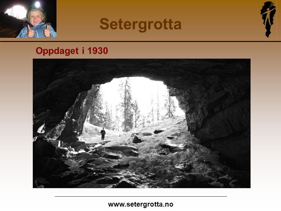 www.setergrotta.no Setergrotta Oppdaget i 1930