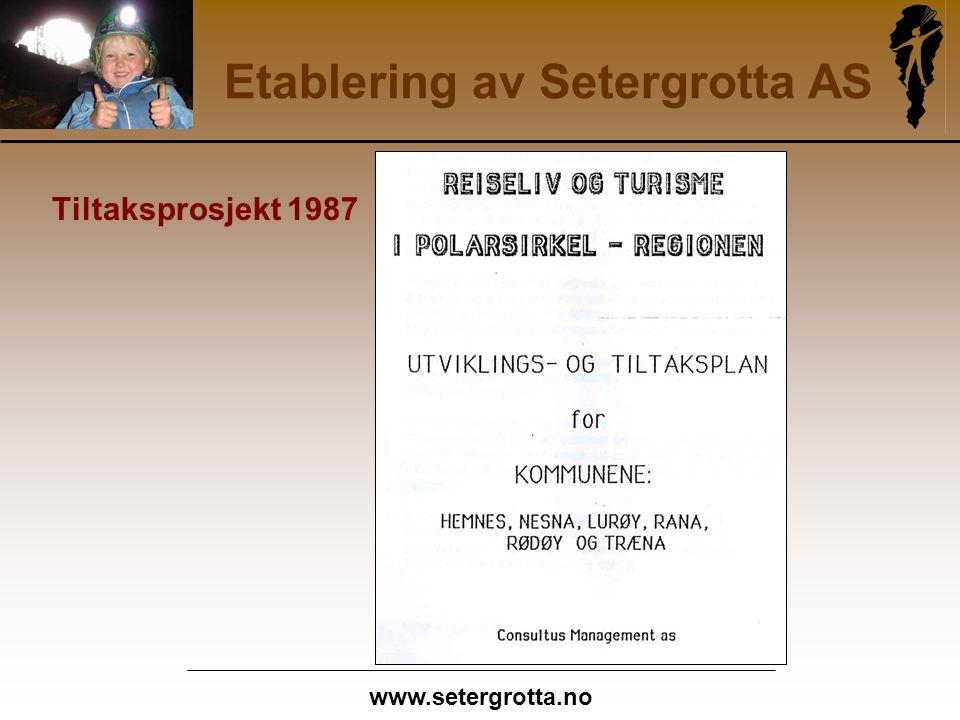 www.setergrotta.no Etablering av Setergrotta AS Tiltaksprosjekt 1987