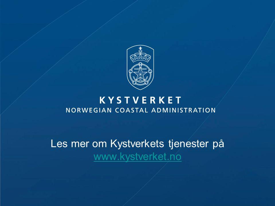 Les mer om Kystverkets tjenester på www.kystverket.no www.kystverket.no