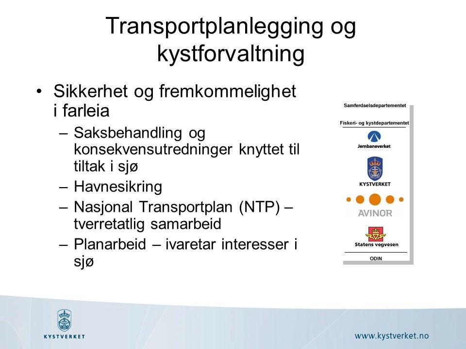 Transportplanlegging og kystforvaltning Sikkerhet og fremkommelighet i farleia –Saksbehandling og konsekvensutredninger knyttet til tiltak i sjø –Havnesikring –Nasjonal Transportplan (NTP) – tverretatlig samarbeid –Planarbeid – ivaretar interesser i sjø