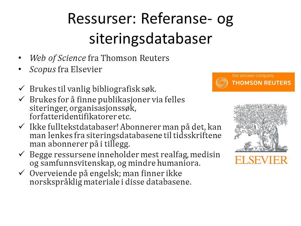 Ressurser: Referanse- og siteringsdatabaser Web of Science fra Thomson Reuters Scopus fra Elsevier Brukes til vanlig bibliografisk søk.